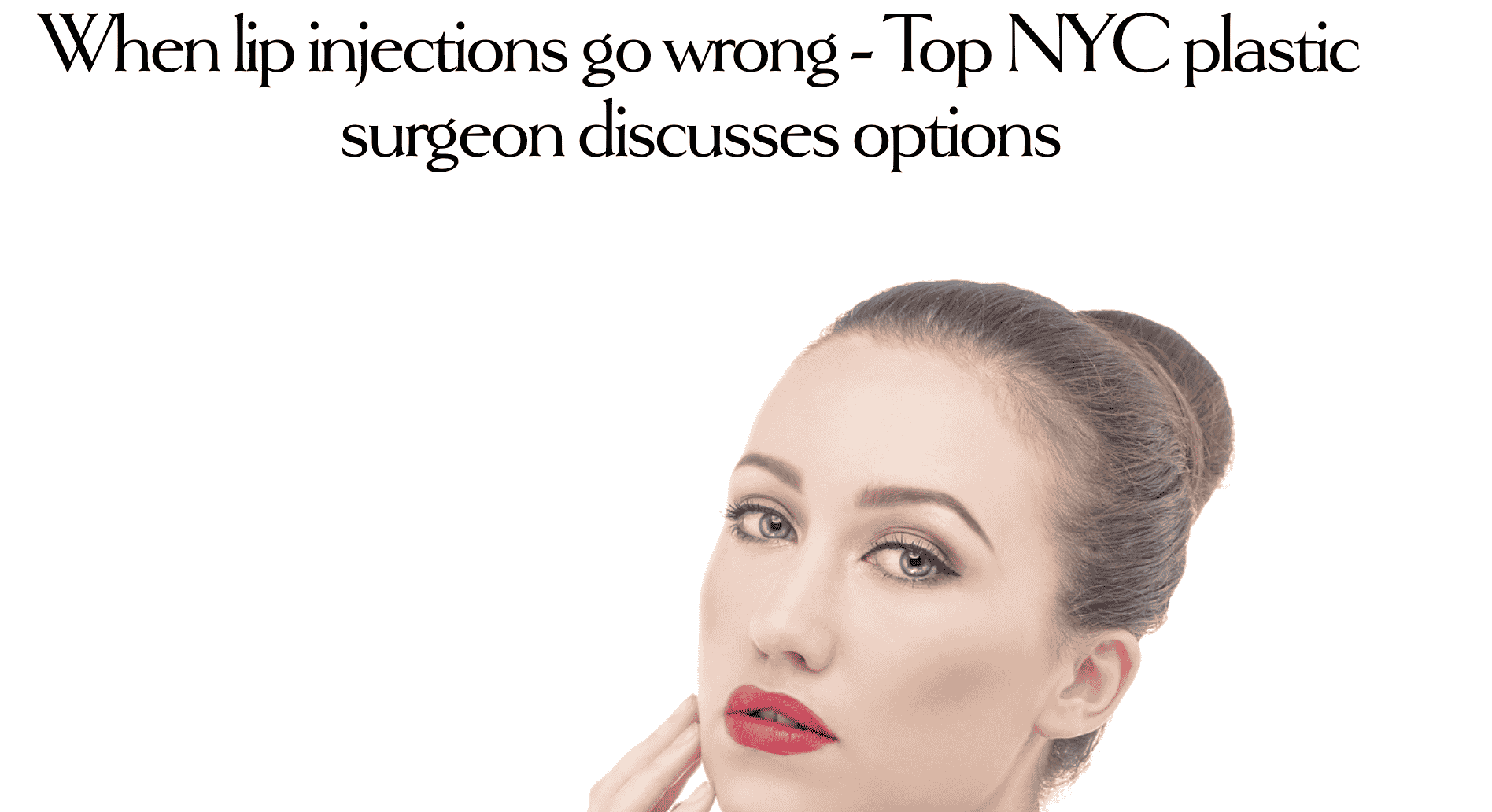 When lip injections go wrong - Top NYC plastic surgeon discusses options